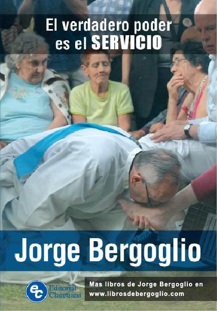 El verdadero poder es el servicio Jorge Bergoglio Francisco
