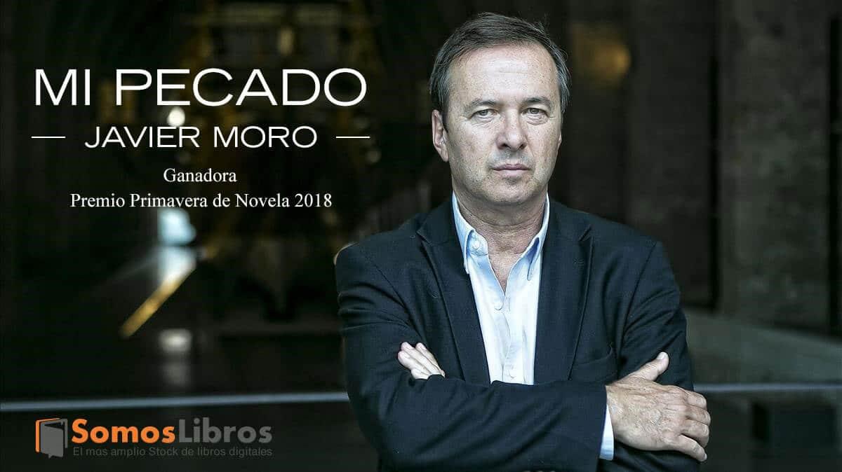 Mi pecado Javier Moro premio primavera novela 2018