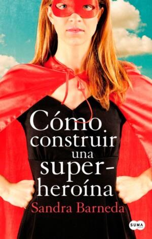 Cómo construir una superheroína - Sandra Barneda