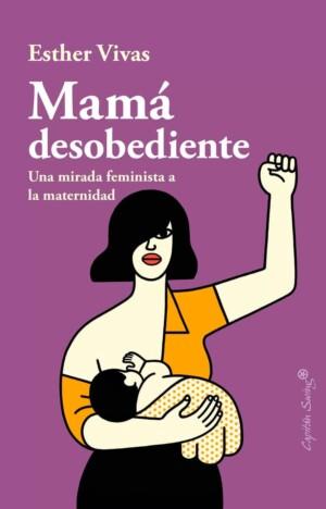 Mamá desobediente - Esther Vivas