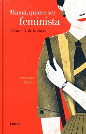 Mamá, quiero ser feminista - Carmen G. de la Cueva, Malota