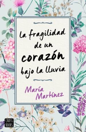 La fragilidad de un corazón bajo la lluvia - María Martínez