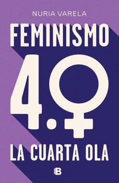 Feminismo 4.0 La cuarta ola Nuria Varela